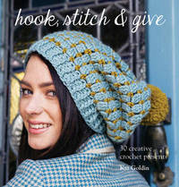 Hook, Stitch and Give: 30 Elegant Projects for Making and Giving by Kat Goldin