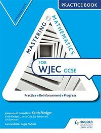 Mastering Mathematics for WJEC GCSE Practice Book: Intermediate by Keith Pledger