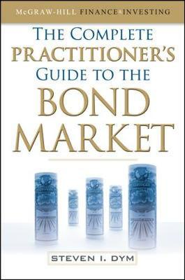 The Complete Practitioner's Guide to the Bond Market by Steven Dym image
