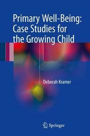 Primary Well-Being: Case Studies for the Growing Child by Deborah Kramer