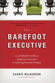 The Barefoot Executive by Carrie Wilkerson