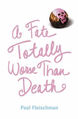 Fate Totally Worse Than Death by Paul Fleischman