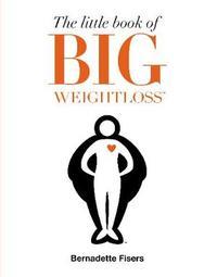 The Little Book of Big Weightloss by Bernadette Fisers