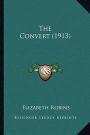 The Convert (1913) the Convert (1913) by Elizabeth Robins