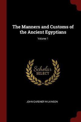 The Manners and Customs of the Ancient Egyptians; Volume 1 by John Gardner Wilkinson image