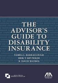 The Advisor's Guide to Disability Insurance by Tamra L Barraclough