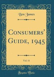 Consumers' Guide, 1945, Vol. 11 (Classic Reprint) by Ben James image