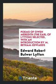 Poems of Owen Meredith (the Earl of Lytton) Selected, with an Introduction by M. Betham-Edwards by Edward Robert Bulwer Lytton image