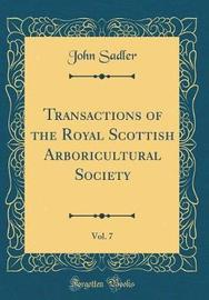 Transactions of the Royal Scottish Arboricultural Society, Vol. 7 (Classic Reprint) by John Sadler image