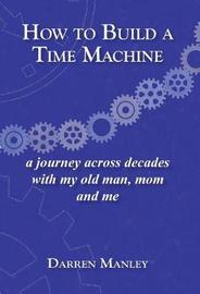 How to Build a Time Machine by Darren Manley