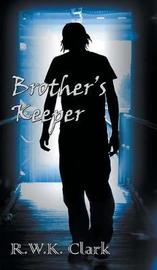 Brother's Keeper by R W K Clark