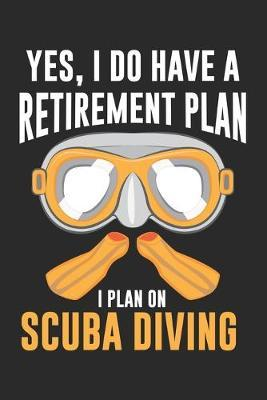 Yes, I do have a Retirement Plan I plan on Scuba Diving by Retirement Publishing