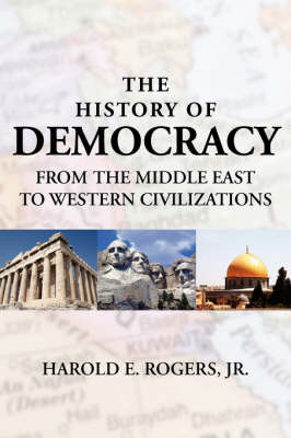 The History of Democracy-from the Middle East to Western Civilizations by Harold, E. Rogers Jr. image