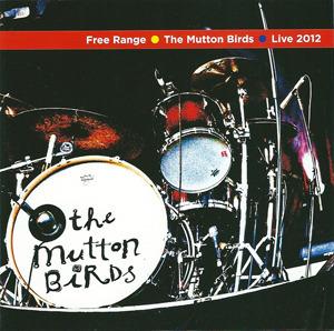 Free Range – The Mutton Birds Live 2012 by The Mutton Birds