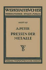 Das Pressen Der Metalle (Nichteisenmetalle) by August Peter