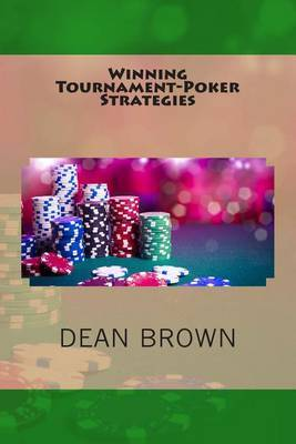 Winning Tournament-Poker Strategies: How to Reach the Final Table More Often by Dean Brown