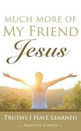 Much More of My Friend Jesus by Annette Coffey