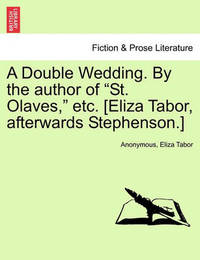 """A Double Wedding. by the Author of """"St. Olaves,"""" Etc. [Eliza Tabor, Afterwards Stephenson.] by * Anonymous"""