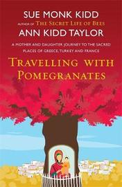 Travelling with Pomegranates by Ann Kidd Taylor