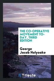 The Co-Operative Movement To-Day, Third Edition by George Jacob Holyoake image