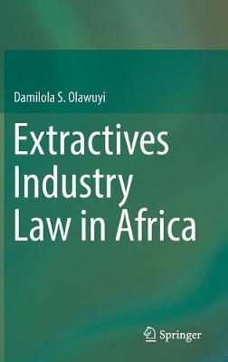 Extractives Industry Law in Africa by Damilola S. Olawuyi