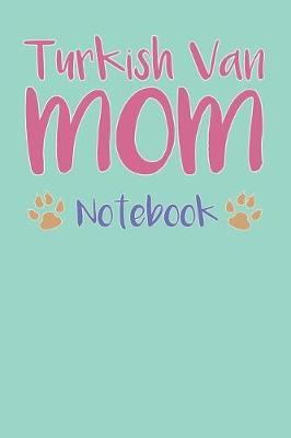 Turkish Van Mom Composition Notebook of Cat Mom Journal by Zaylee T