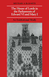 The House of Lords in the Parliaments of Edward VI and Mary I by Michael A.R. Graves image