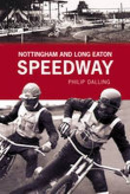 Nottingham and Long Eaton Speedway by Graham Dalling