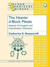The Heavier d-Block Metals by Catherine E. Housecroft