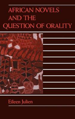 African Novels and the Question of Orality by Eileen M. Julien