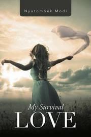My Survival Love by Nyatombek Modi