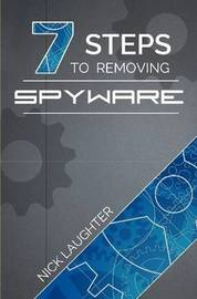 7 Steps to Removing Spyware by Nick Laughter