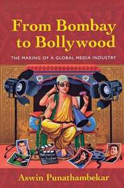 From Bombay to Bollywood by Aswin Punathambekar