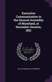 Executive Communication to the General Assembly of Maryland, at December Session, 1821 by 1819-1822 Maryland Governor image