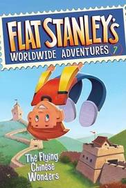 Flat Stanley's Worldwide Adventures #7: The Flying Chinese Wonders by Jeff Brown
