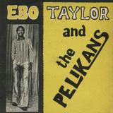 Ebo Taylor And The Pelikans by Ebo Taylor