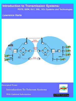 Introduction to Transmission Systems, POTS, ISDN, DLC, OCx Systems and Technologies by Lawrence J Harte