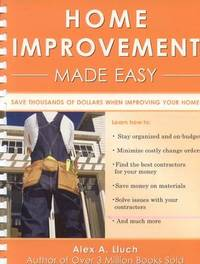 Home Improvement Made Easy by Alex A Lluch
