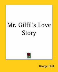 Mr. Gilfil's Love Story by George Eliot