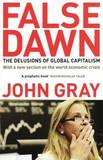 False Dawn: the Delusions of Global Capitalism by John Gray