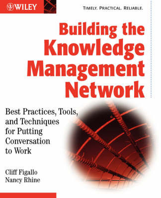 Building the Knowledge Management Network: Best Practices, Tools and Techniques for Putting Conversation to Work by Cliff Figallo image