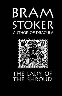 "Bram Stoker's ""The Lady of the Shroud"" by Bram Stoker image"