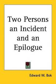 Two Persons an Incident and an Epilogue by Edward W. Bok image