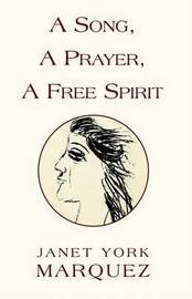 A Song, a Prayer, a Free Spirit by Janet York Marquez image