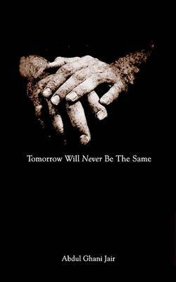 Tomorrow Will Never be the Same by Abdul Ghani Jair image