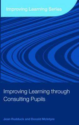 Improving Learning through Consulting Pupils by Jean Rudduck