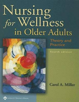 Nursing for Wellness in Older Adults: Theory and Practice by Carol Miller