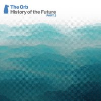 History of the Future Part 2 (2CD) by The Orb image