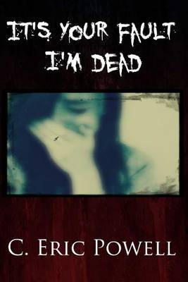 It's Your Fault I'm Dead by C Eric Powell
