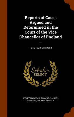 Reports of Cases Argued and Determined in the Court of the Vice Chancellor of England ... by Henry Maddock image